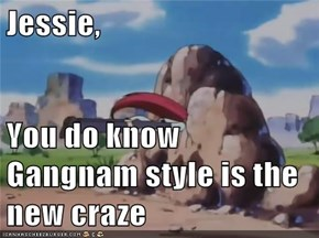 Jessie,  You do know Gangnam style is the new craze