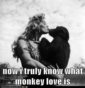now i truly know what monkey love is