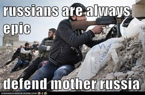 russians are always epic  defend mother russia