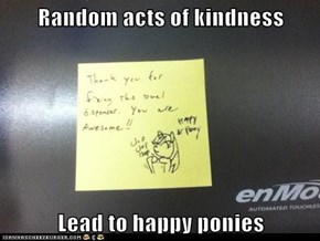 Random acts of kindness  Lead to happy ponies