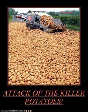 ATTACK OF THE KILLER POTATOES!