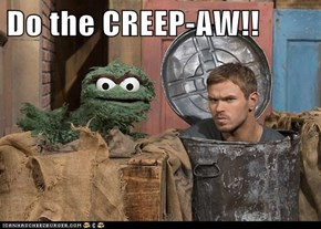 Do the CREEP-AW!!