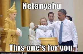 Netanyahu  This one's for you.