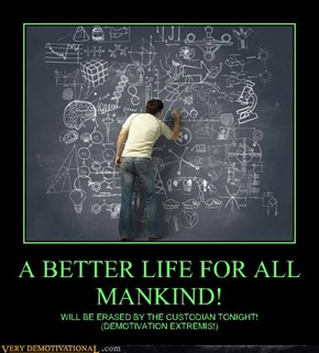 A BETTER LIFE FOR ALL MANKIND!