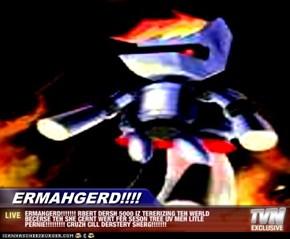 ERMAHGERD!!!! - ERMAHGERD!!!!!!! RBERT DERSH 5000 IZ TERERIZING TEH WERLD BECERSE TEH SHE CERNT WERT FER SESON TREE UV MEH LITLE PERNIE!!!!!!!!! CRUZH CILL DERSTERY SHERG!!!!!!!