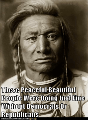 These Peaceful Beautiful People Were Doing Just Fine Without Democrats Or Republicans