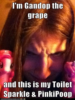 I'm Gandop the grape  and this is my Toilet Sparkle & PinkiPoop