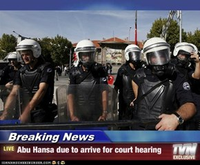 Breaking News - Abu Hansa due to arrive for court hearing