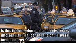 Is this the one where he suddenly breaks into song and dance, and the cab drivers form a chorus..?