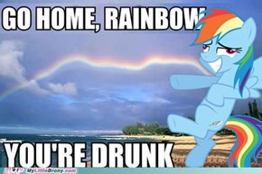 Go home Rainbow.