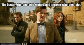 The Doctor , the  one  who  waited, and the  one  who  dies  alot.