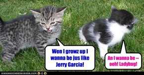 Sorry, Tigger. Only one Jerry Garcia per planet!