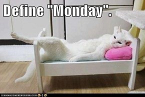 "Define ""Monday""."