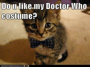 Do u like my Doctor Who costume?