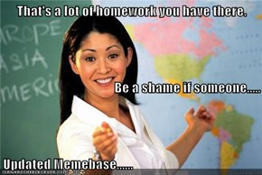 That's a lot of homework you have there. Be a shame if someone..... Updated Memebase......