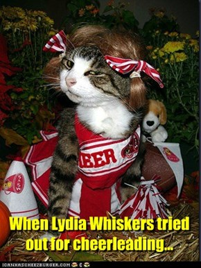 When Lydia Whiskers tried out for cheerleading...