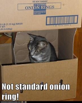 Not standard onion ring!