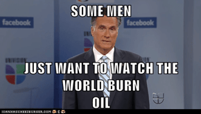 SOME MEN   JUST WANT TO WATCH THE WORLD BURN                                                   OIL