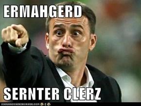 ERMAHGERD  SERNTER CLERZ