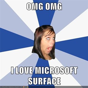 OMG OMG  I LOVE MICROSOFT SURFACE