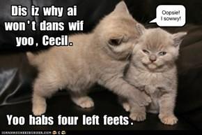 Dis  iz  why  ai  won ' t  dans  wif  yoo ,  Cecil .