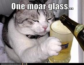 One moar glass...