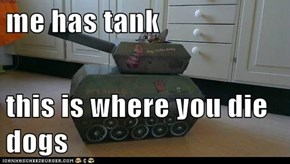 me has tank  this is where you die dogs