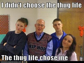 I didn't choose the thug life  The thug life chose me