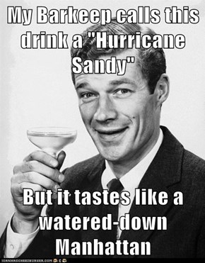 """My Barkeep calls this drink a """"Hurricane Sandy""""  But it tastes like a watered-down Manhattan"""