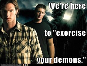 "We're here to ""exorcise  your demons."""