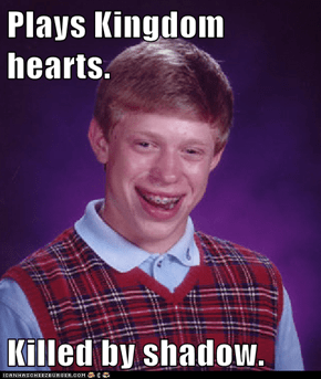 Plays Kingdom hearts.  Killed by shadow.