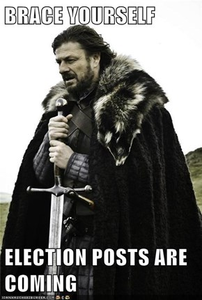 BRACE YOURSELF  ELECTION POSTS ARE COMING