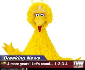 Breaking News - 4 more years! Let's count... 1-2-3-4