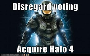 Disregard voting  Acquire Halo 4