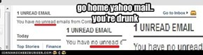 go home!! 1 drunk email, wait.. no drunk email..