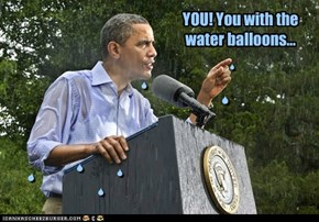 YOU! You with the water balloons...