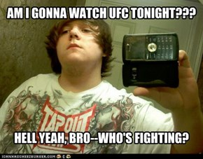 AM I GONNA WATCH UFC TONIGHT???