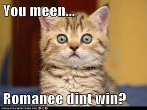 You meen...  Romanee dint win?