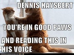 DENNIS HAYSBERT YOU'RE IN GOOD PAWS AND READING THIS IN HIS VOICE
