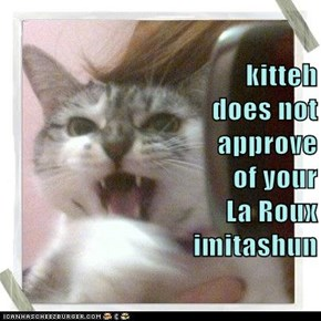 kitteh                                 does not                          approve                                                of your                                             La Roux                           imitashun