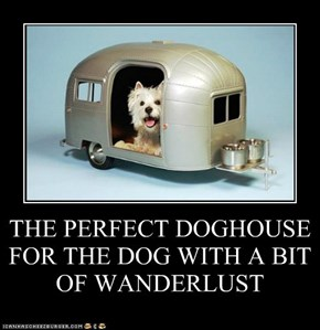 THE PERFECT DOGHOUSE FOR THE DOG WITH A BIT OF WANDERLUST