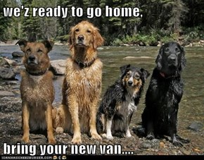 we'z ready to go home,   bring your new van....