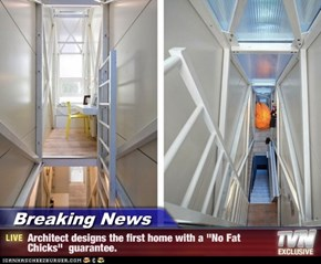 "Breaking News - Architect designs the first home with a ""No Fat Chicks""  guarantee."