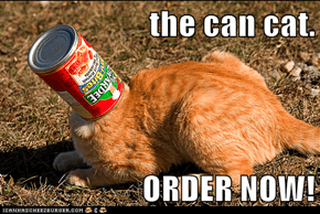 the can cat.  ORDER NOW!