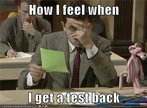 How I feel when  I get a test back