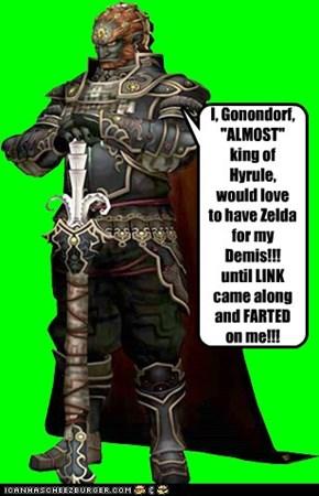 link farted on me!!!!   -Ganondorf