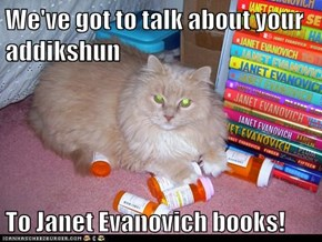 We've got to talk about your addikshun  To Janet Evanovich books!