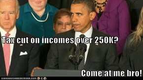 Tax cut on incomes over 250K? Come at me bro!
