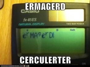 ERMAGERD  CERCULERTER
