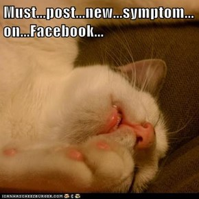 Must...post...new...symptom...on...Facebook...